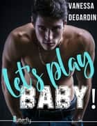 Let's Play, BABY ! ebook by Vanessa Degardin