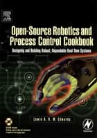 Open-Source Robotics and Process Control Cookbook ebook by Lewin Edwards