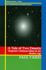 A Tale of Two Deserts: Enigmatic Christmas Fables for the Modern Age ebook by Paul T. Kidd