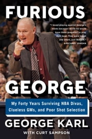 Furious George - My Forty Years Surviving NBA Divas, Clueless GMs, and Poor Shot Selection ebook by George Karl, Curt Sampson