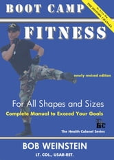 Boot camp fitness for all shapes and sizes ebook by Bob Weinstein, Lt. Colonel, US Army, Ret.