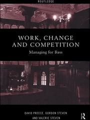 Work, Change and Competition - Managing for Bass ebook by David Preece,Gordon Steven,Valerie Steven