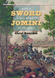 With a Sword in One Hand and Jomini in the Other - The Problem of Military Thought in the Civil War North ebook by Carol Reardon