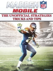 Madden NFL Mobile the Unofficial Strategies Tricks and Tips ebook by Chaladar
