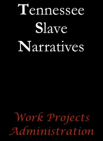 Tennessee Slave Narratives ebook by Work Projects Administration