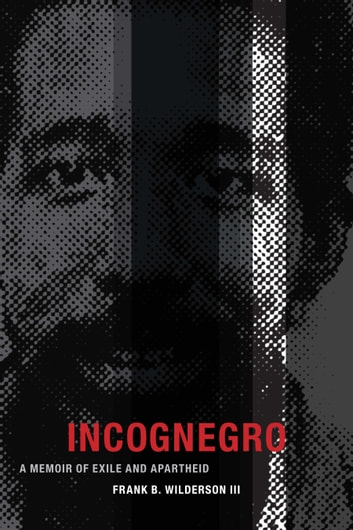 Incognegro - A Memoir of Exile and Apartheid ebook by Frank B. Wilderson III