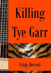 Killing Tye Garr ebook by Craig Decent