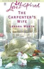 The Carpenter's Wife ebook by Lenora Worth
