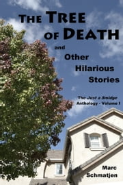 The Tree of Death, and Other Hilarious Stories: The Just a Smidge Anthology - Volume I ebook by Marc Schmatjen