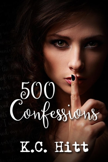 500 Confessions ebook by K.C. Hitt