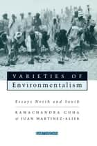 Varieties of Environmentalism - Essays North and South ebook by Ramachandra Guha, Joan Martínez Alier