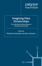 Imagining Mass Dictatorships - The Individual and the Masses in Literature and Cinema ebook by