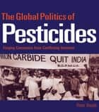 The Global Politics of Pesticides - Forging consensus from conflicting interests ebook by Peter Hough