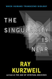 The Singularity Is Near - When Humans Transcend Biology ebook by Kobo.Web.Store.Products.Fields.ContributorFieldViewModel