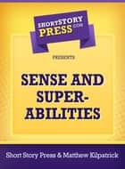 Sense and Super Abilities ebook by Matthew Kilpatrick