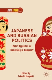 Japanese and Russian Politics - Polar Opposites or Something in Common? ebook by