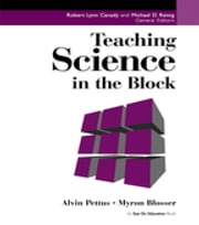 Teaching Science in the Block ebook by Alvin Pettus,Myron Blosser