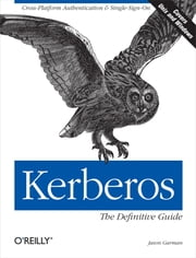 Kerberos: The Definitive Guide - The Definitive Guide ebook by Jason Garman