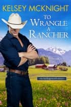 To Wrangle a Rancher ebook by Kelsey McKnight