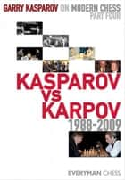 Garry Kasparov on Modern Chess, Part 4 - Kasparov vs Karpov 1988-2009 ebook by Garry Kasparov