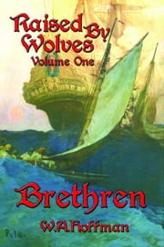 Brethren: Raised By Wolves, Volume One ebook by W. A. Hoffman