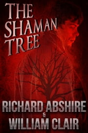 The Shaman Tree ebook by Richard Abshire,William Clair
