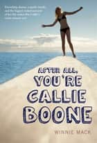 After All, You're Callie Boone ebook by Winnie Mack