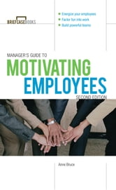 Manager's Guide to Motivating Employees 2/E ebook by Anne Bruce