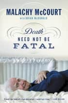 Death Need Not Be Fatal ebook by Malachy McCourt, Brian McDonald