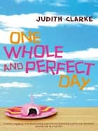 One Whole and Perfect Day ebook by Judith Clarke