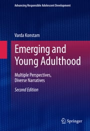Emerging and Young Adulthood - Multiple Perspectives, Diverse Narratives ebook by Varda Konstam