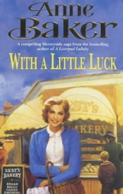 With a Little Luck - A shocking truth changes a familys future forever ebook by Anne Baker