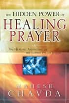 The Hidden Power of Healing Prayer ebook by Mahesh Chavda