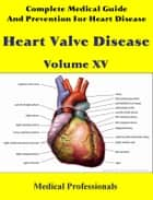 Complete Medical Guide and Prevention for Heart Diseases Volume XV; Heart Valve Disease ebook by Medical Professionals