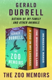 The Zoo Memoirs - A Zoo in My Luggage, The Whispering Land, and Menagerie Manor ebook by Gerald Durrell