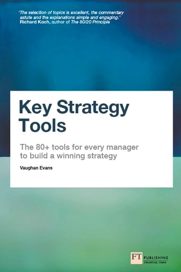 Key strategy tools ebook by vaughan evans 9780273779124 rakuten kobo key strategy tools the 80 tools for every manager to build a winning strategy fandeluxe Gallery