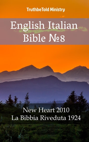 English Italian Bible №8 - New Heart 2010 - La Bibbia Riveduta 1924 ebook by TruthBeTold Ministry