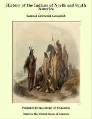 History of the Indians of North and South America ebook by Samuel Griswold Goodrich