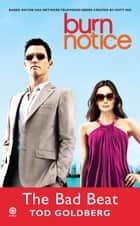 Burn Notice: The Bad Beat ebook by Tod Goldberg