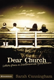 Dear Church - Letters from a Disillusioned Generation ebook by Sarah Raymond Cunningham