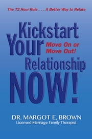 Kickstart Your Relationship Now! - Move On or Move Out ebook by Margot Ellen Brown