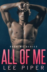 All of Me - Rock Me, #1 ebook by