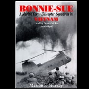 Bonnie-Sue - A Marine Corps Helicopter Squadron in Vietnam audiobook by Marion F. Sturkey
