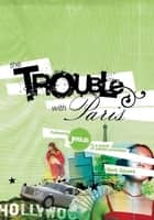 The Trouble With Paris - Following Jesus in a World of Plastic Promises ebook by Mark Sayers