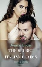 The Secret The Italian Claims (Mills & Boon Modern) (Secret Heirs of Billionaires, Book 14) ebook by Jennie Lucas