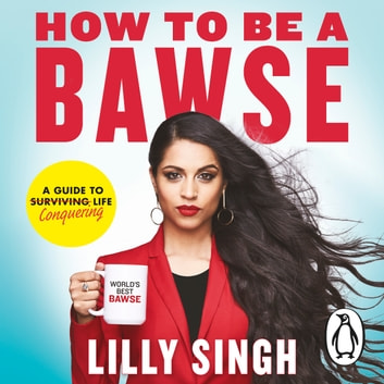 How to Be a Bawse - A Guide to Conquering Life audiobook by Lilly Singh
