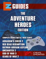 The Adventure Heroes - assasins creed 2 , red dead redemption , batman arkham asylum , uncharted 2 gears of war 2 ebook by The CheatMistress