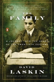 The Family - A Journey into the Heart of the Twentieth Century ebook by David Laskin