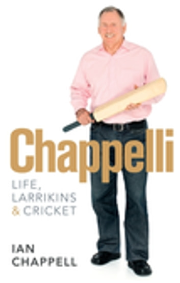 Chappelli: Life, Larrikins & Cricket ebook by Ian Chappell
