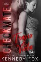 Checkmate Duet Series, #1 (Travis & Viola) ebook by Kennedy Fox